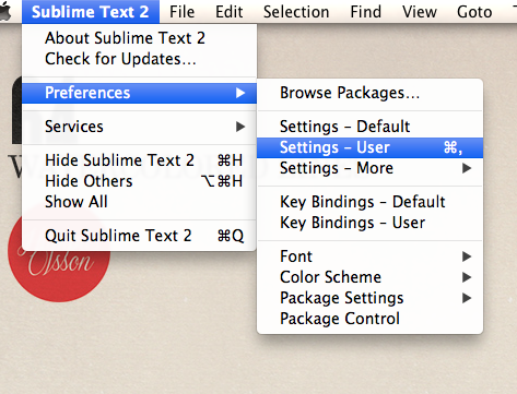 Screenshot of getting to Settings - User in OSX. (Sublime Text 2, Preferences, Settings - User